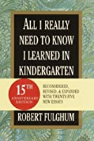 All I Really Need to Know I Learned in Kindergarten: Fifteenth Anniversary Edition Reconsidered, Revised, & Expanded With Twenty-Five New Essays (Random House Large Print)