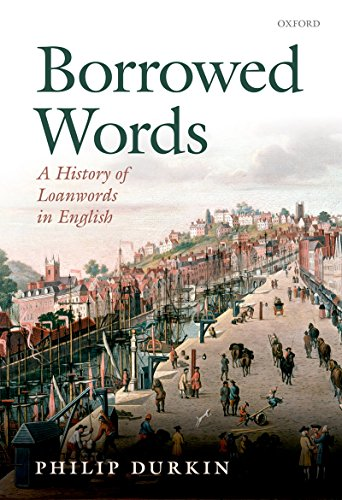 Borrowed Words: A History of Loanwords in English (English Edition)