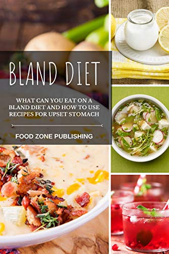 Bland Diet: What can you eat on a Bland Diet and How to Use Recipes for Upset Stomach (English Edition)