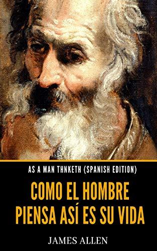 As A Man Thinketh (Spanish Edition): Como El Hombre Piensa Así Es Su Vida