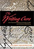The Writing Cure: How Expressive Writing Promotes Health and Emotional Well-Being - Stephen J. Lepore