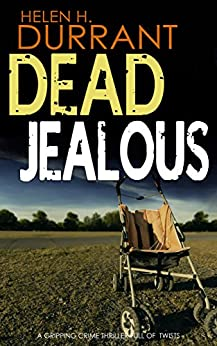 DEAD JEALOUS a gripping crime thriller full of twists (Calladine & Bayliss Mystery Book 7) by [HELEN H. DURRANT]
