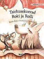 "Tsirkusekoerad Roki ja Rolli: Estonian Edition of ""Circus Dogs Roscoe and Rolly"""