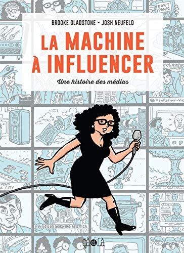 La machine à influencer: Une histoire des médias