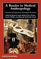A Reader in Medical Anthropology: Theoretical Trajectories, Emergent Realities (Wiley Blackwell Anthologies in Social and Cultural Anthropology)
