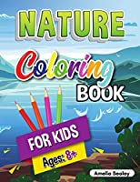 Nature Coloring Book for Kids: Beauties of Nature Coloring Book, Exploring Nature Activity Book for Kids Ages 8+