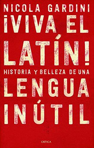 ¡Viva el latín!: Historias y belleza de una lengua inútil