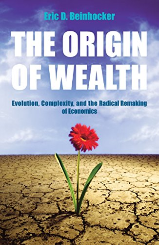 The Origin Of Wealth: Evolution, Complexity, and the Radical Remaking of Economics