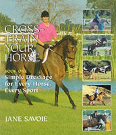Cross Train Your Horse: Simple Dressage for Every Horse, Every Sport