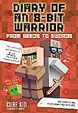 Diary of an 8-Bit Warrior: From Seeds to Swords (Book 2 8-Bit Warrior series): An Unofficial Minecraft Adventure (Volume 2)