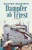 Dampfer ab Triest: Roman:... von Günter Neuwirth