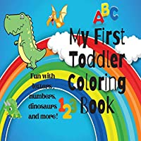 My First Toddler Coloring Book: Amazing Toddler Coloring Book For Kids / Fun With Numbers, Shapes, Letters, Animals And More (Kids Coloring Activity& Educational Book)