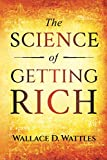 The Science of Getting Rich: Original 1910 Edition