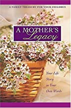 A Mother's Legacy Journal: A Family Treasure for Your Children