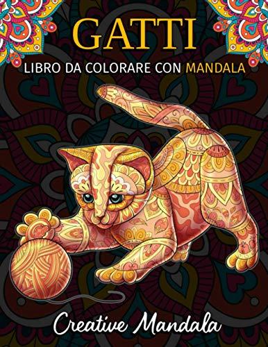 Gatti da colorare con mandala: Libro da colorare per adulti con 50 bellissimi gatti. Libro da colorare antistress con disegni rilassanti