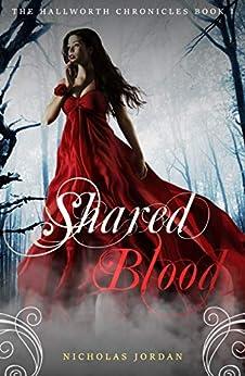Shared Blood (The Hallworth Chronicles Book 1) by [Nicholas Jordan]