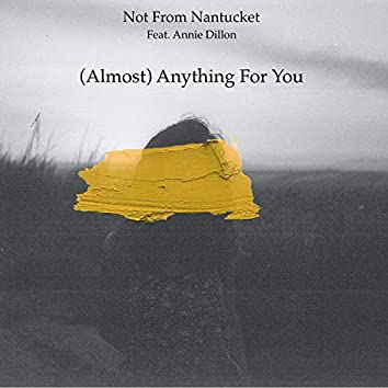 (Almost) Anything for You