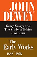 Early Essays and the Study of Ethics: A Syllabus 1893-1894 (Early Works, 1882-1898)