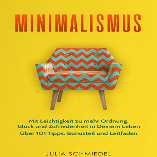 Minimalismus [Minimalism]     Mit Leichtigkeit zu mehr Ordnung, Glück und Zufriedenheit in Deinem Leben - Über 101 Tipps, Bonusteil und Leitfaden              By:                                                                                                                                 Julia Schmiedel                               Narrated by:                                                                                                                                 Mera Mayde                      Length: 1 hr and 40 mins     Not rated yet     Overall 0.0