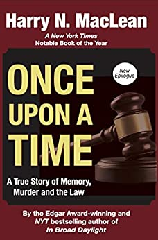 Once Upon A Time: A True Story of Memory, Murder and the Law by [Harry N. MacLean, Gregg Olsen, M. William Phelps]