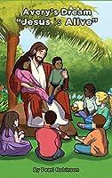 """Avery's Dream """"Jesus is Alive"""""""