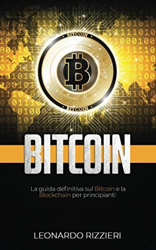 Bitcoin: La guida definitiva sul bitcoin e la blockchain per principianti