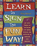 Learn to Sign the Fun Way!: Let Your Fingers Do the Talking