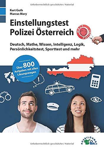 Einstellungstest Polizei Österreich: Fit für den Aufnahmetest im Auswahlverfahren | Deutsch, Mathe, Wissen, Intelligenz, Logik, Persönlichkeitstest, ... | Über 800 Aufgaben mit allen Lösungswegen