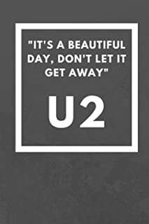 It's a beautiful day, don't let it get away: U2 Motivational Quote Fan Novelty Notebook / Journal / Gift / Diary 120 Lined Pages (6