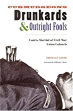 Curmudgeons, Drunkards, and Outright Fools: The Courts-Martial of Civil War Union Colonels