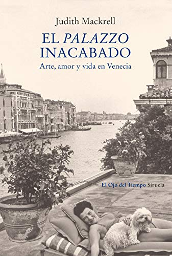 El palazzo inacabado: Arte, amor y vida en Venecia (El Ojo del Tiempo nº 112)