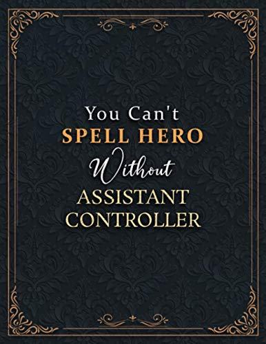 Assistant Controller Lined Notebook - You Can't Spell Hero Without Assistant Controller Job Title Working Cover Journal: Hourly, Schedule, 8.5 x 11 ... cm, Do It All, Goal, Passion, Goal, 120 Pages
