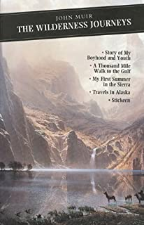 The Wilderness Journeys: The Story of My Boyhood and Youth: A Thousand Mile Walk to the Gulf: My First Summer in the Sierr...