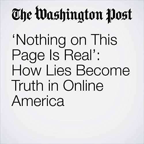 'Nothing on This Page Is Real': How Lies Become Truth in Online America audiobook cover art