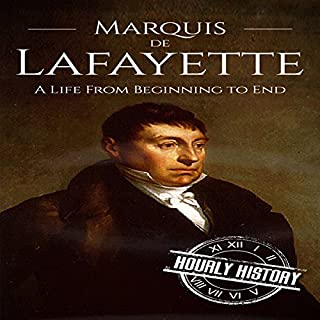 Marquis de Lafayette: A Life From Beginning to End                   By:                                                                                                                                 Hourly History                               Narrated by:                                                                                                                                 Bridger Conklin                      Length: 1 hr and 10 mins     1 rating     Overall 4.0