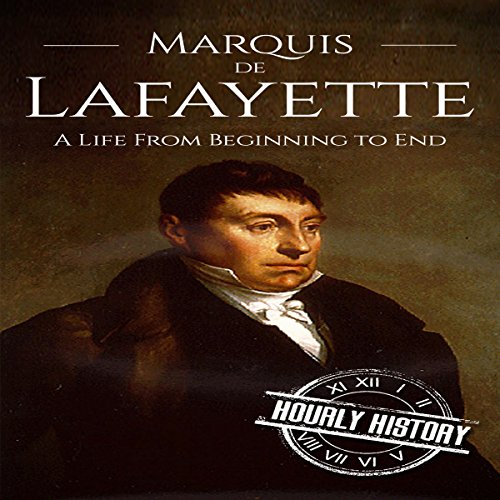 Marquis de Lafayette: A Life From Beginning to End audiobook cover art