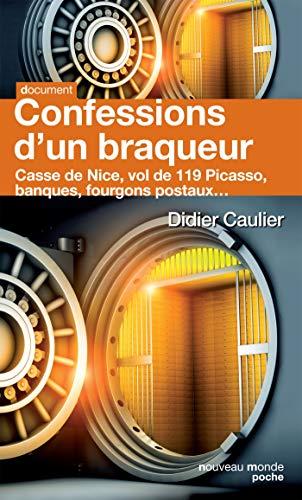 Confessions d'un braqueur: Casse de Nice, vol de 119 Picasso, banques, fourgons postaux...