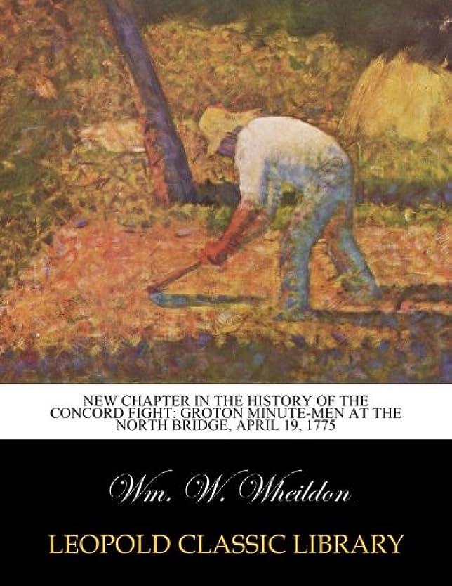 ホイットニー今晩マッシュNew chapter in the history of the Concord fight: Groton minute-men at the North Bridge, April 19, 1775