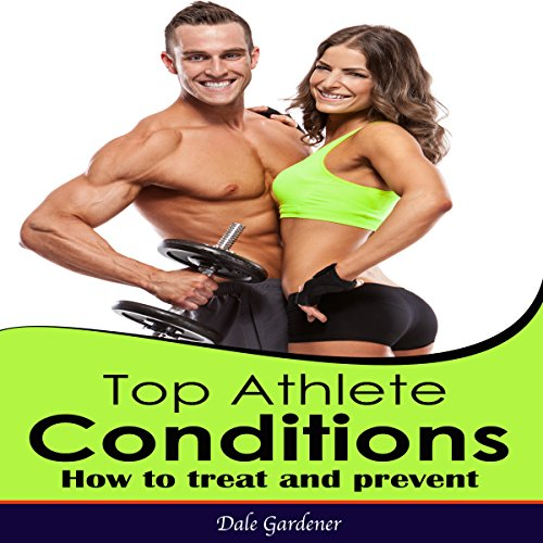 Top Athlete Conditions: How To Treat And Prevent audiobook cover art