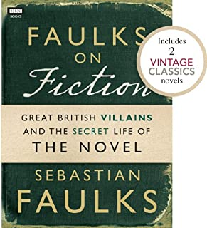 Faulks on Fiction (Includes 2 Vintage Classics): Great British Villains and the Secret Life of the Novel (English Edition)