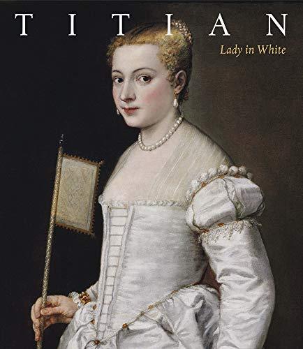 Titian: Lady in White (Das restaurierte Meisterwerk, Band 6)