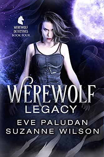 Werewolf Legacy (The Werewolf Detectives Book 4) by [Eve Paludan, Suzanne Wilson]