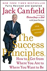 The Success Principles TM 10th Anniversary Edition How to Get from Where You Are to Where You Want to Be