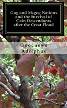 Gog and Magog Nations and the Survival of Cain Descendants after the Great Flood: Reveals how Noah  and Cain descendants survived the great flood