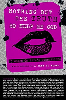 Nothing But The Truth So Help Me God: 73 Women on Life's Transitions by [Mickey Nelson, Eve Batey]