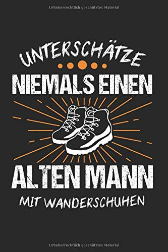 Unterschätze Niemals Einen Alten Mann Mit Wanderschuhen: Wander & Wandern Notizbuch 6'x9' Trekking Geschenk für Wanderung & Bergsteigen