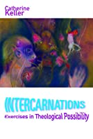 Intercarnations: Exercises in Theological Possibility