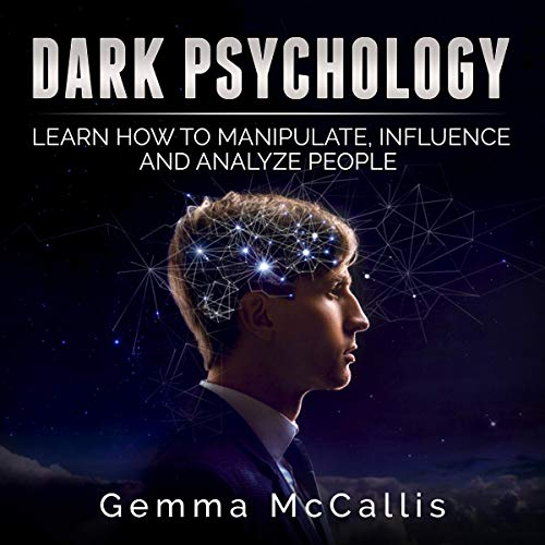 Dark Psychology: Learn How to Manipulate, Influence and Analyze People cover art