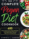 The Complete Pegan Diet Cookbook: 600 Delicious Fast and Easy Pegan Diet Recipes Combining the Best of Paleo and Vegan Diet for Lifelong Health