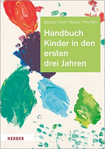 Handbuch Kinder in den ersten drei Jahren: So gelingt Qualität in Krippe, Kita und Tagespflege